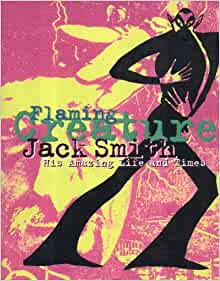 Amazon Com Flaming Creature The Life And Time Of Jack Smith Artist Performer Exotic Consultant 9781852424299 Leffingwell Edward Books