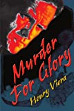 Murder for Glory, Henry Viera, 0595099742