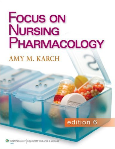 Focus on Nursing Pharmacology by Amy M. Karch MSN RN Sixth edition (Textbook ONLY, Paperback)
