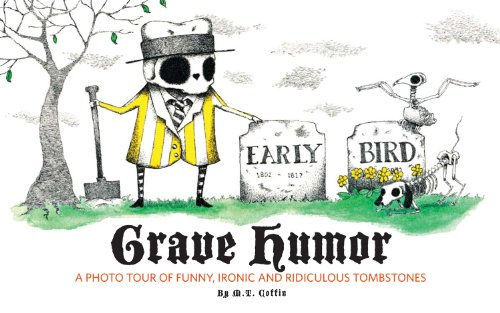 Grave Humor: Funny, Ironic, and Ridiculous Tombstones (Cartoon Tombstone)