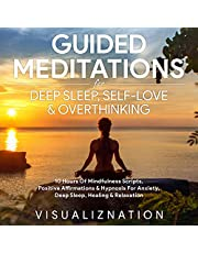 Guided Meditations for Deep Sleep, Self-Love & Overthinking: 10 Hours of Mindfulness Scripts, Positive Affirmations & Hypnosis for Anxiety, Deep Sleep, Healing & Relaxation