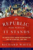 The Republic for Which It Stands: The United States during Reconstruction and the Gilded Age, 1865-1896 (Oxford History…