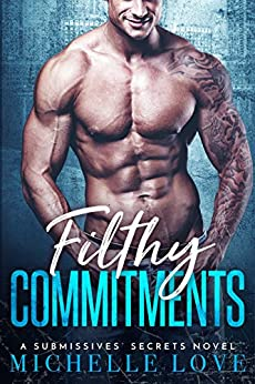 Filthy Commitments: A Submissives' Secrets Novel by [Love, Michelle]
