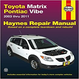 toyota matrix pontiac vibe 2003 thru 2011 haynes repair. Black Bedroom Furniture Sets. Home Design Ideas
