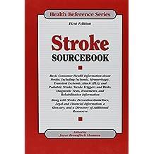 Stroke Sourcebook: Basic Consumer Health Information about Stroke, Including Ischemic, Hemorrhagic, Transient Ischemic Attack (Tia) . . .