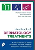 Handbook of Dermatology Treatments: A Practical Guide to Topical Treatments, Systemic Therapies and Procedural Dermatology