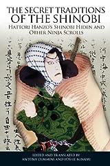 The Secret Traditions of the Shinobi: Hattori Hanzo's Shinobi Hiden and Other Ninja Scrolls Kindle Edition