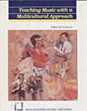 Teaching Music with a Multicultural Approach, Anderson, William M., 0940796910