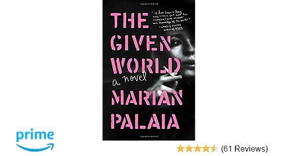 The given world a novel marian palaia 9781476778044 amazon the given world a novel marian palaia 9781476778044 amazon books fandeluxe Gallery