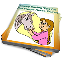 Money Saving Tips for the Frugal Horse Owner (English Edition)