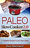Paleo Slow Cooker 2.0: 21 Delightful Recipes for your Slow Cooker (Overnight Cooking, Casseroles, Paleo Diet)