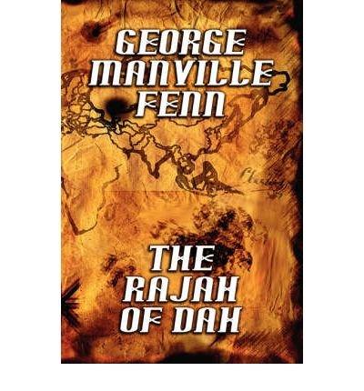 [ [ [ The Rajah of Dah [ THE RAJAH OF DAH ] By Fenn, George Manville ( Author )May-17-2007 Paperback PDF