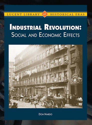The Industrial Revolution: Social and Economic Effects (Lucent Library of Historical Eras: Industrial Revolution)