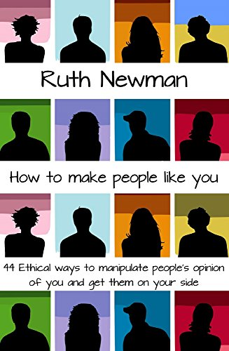 HOW TO MAKE PEOPLE LIKE YOU: 44 Ethical ways to manipulate people's opinions of you and get them on your side (Make People Like You compare prices)