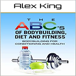 The ABC's of Bodybuilding, Diet and Fitness