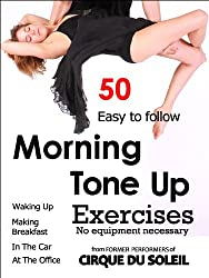 50 Morning Tone Up Exercises: Who needs a gym? (Daily Tone Up Exercises Book 1)