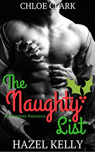 The Naughty List: A Christmas Romance by [Kelly, Hazel, Clark, Chloe]