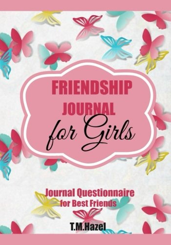 Friends Journal (FRIENDSHIP JOURNAL FOR GIRLS: Journal Questionnaire for Best Friends!!!: For 7-10 YEAR OLD GIRLS! Notebook, Diary, Journal! (Diaries for Girls) (Volume 5))