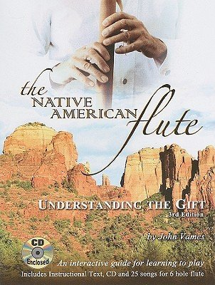 The Native American Flute: Understanding the Gift [With CD (Audio)]   [NATIVE AMER FLUTE 3/E W/CD] [Paperback]