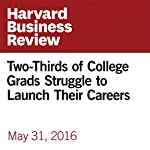 Two-Thirds of College Grads Struggle to Launch Their Careers | Jeffrey J. Selingo