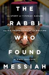 The Rabbi Who Found Messiah: The Story of Yitzhak Kaduri and His Prophecies of the Endtime by Carl Gallups (2013-11-05)