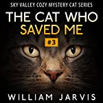 The Cat Who Saved Me #3: Sky Valley Cozy Mystery Cat Series   William Jarvis