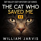The Cat Who Saved Me #3: Sky Valley Cozy Mystery Cat Series | William Jarvis