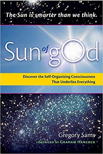 Sams, G: Sun of God: Consciousness and the Self-Organizing Force
