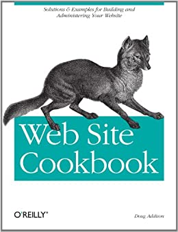 Web Site Cookbook: Solutions & Examples for Building and Administering Your Web Site (Cookbooks (O'Reilly)) by [Addison, Doug]