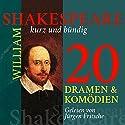 20 Dramen und Komödien: Shakespeare kurz und bündig Hörbuch von William Shakespeare Gesprochen von: Jürgen Fritsche