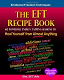 The EFT Recipe Book, Emotional Freedom Techniques, 165 Powerful Energy Tapping Sessions To, Eka, 1449545726