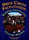 Drum Circle Facilitation Book  Building Community Through Rhythm (Softcover)
