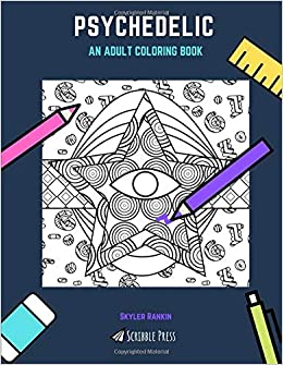 Amazon.com: PSYCHEDELIC: AN ADULT COLORING BOOK: A Psychedelic ...