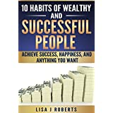 10 Habits of Wealthy and Successful People;Achieve Success, Happiness, and Anything You Want (Money,Rich,successful,Mind-set)