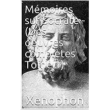 Mémoires sur Socrate - (Des oeuvres complètes Tome 1) (French Edition)
