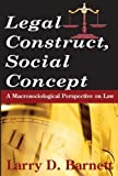 img - for Legal Construct, Social Concept: A Macrosociological Perspective on Law (Social Institutions & Social Change S) by Larry D. Barnett (2010-06-18) book / textbook / text book
