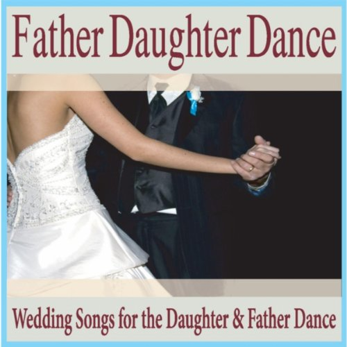 father daughter dance wedding songs for the daughter father dance