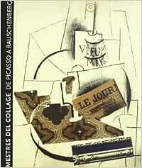 Mestres del collage: De Picasso a Rauschenberg - Masters of Collage - From Picasso Till Rauschenberg (FUNDACIÓ JUAN MIRÓ)