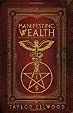 Manifesting Wealth: Practical Magic for Prosperity, Love, and Health (How Magic Works)