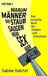 Warum Männer, die staubsaugen, mehr Sex haben: Das verrückte Buch der Studien und Statistiken (German Edition)