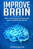 Improve Brain: Work on your memory and reach your goals in ideal life with self-help tips