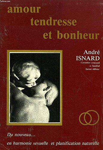 Amour, tendresse et bonheur: Du nouveau en harmonie sexuelle et planification naturelle Broché – 1983 André Isnard A. Isnard 2901656013 Christianisme