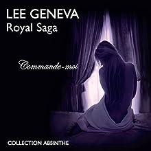 Commande-moi (Royal Saga 1) | Livre audio Auteur(s) : Geneva Lee Narrateur(s) : Lucile Delanne
