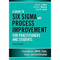 A Guide to Six Sigma and Process Improvement for Practitioners and Students: Foundations, DMAIC, Tools, Cases, and Certification (2nd Edition)