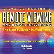 Remote Viewing and Remote Influencing: The Next Evolution in Mind Power | Dennis Higgins, John La Tourrette