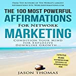 The 100 Most Powerful Affirmations for Network Marketing: Condition Your Mind for Explosive Downline Growth | Jason Thomas