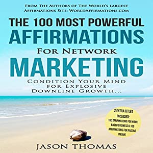 The 100 Most Powerful Affirmations for Network Marketing Audiobook