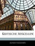 Kritische Miscellen (German Edition), Alfred Fleckeisen, 1144346363