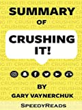 Summary of Crushing It!: How Great Entrepreneurs Build Their Business and Influence—and How You Can, Too By Gary Vaynerchuk - Finish Entire Book in 15 Minutes