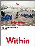 The Matter Within, Betti-Sue Hertz, Nancy Adajania, Parul Dave-Mukherji, Zehra Jumabhoy, 0982678940